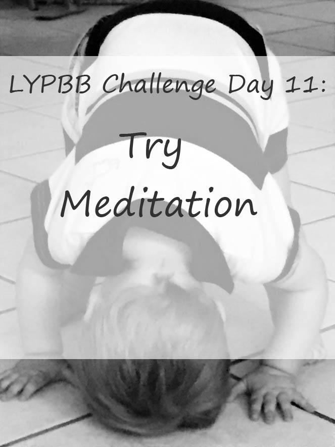 LYPBB Challenge Day 11: Try Meditation
