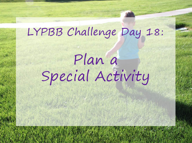 LYPBB Challenge Day 18: Plan a Special Day