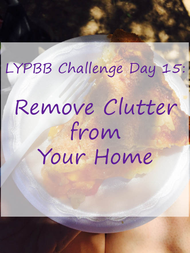 LYPBB Challenge Day 15: Remove the Clutter from Your Home