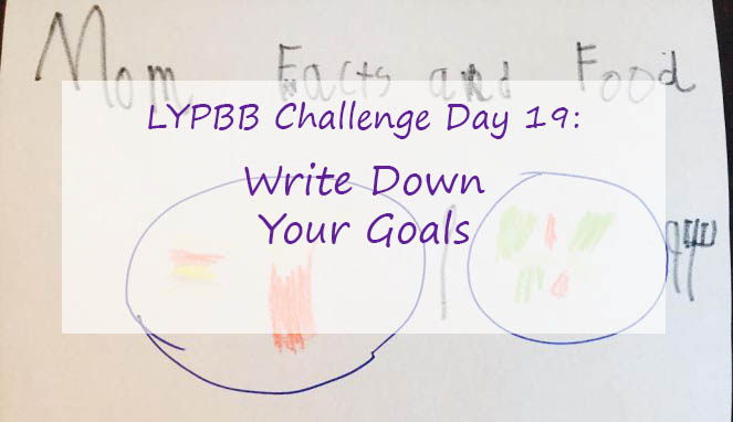 LYPBB Challenge Day 19: Write Down Your Goals