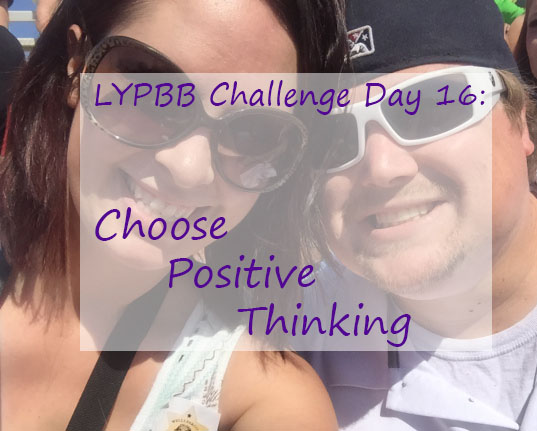 LYPBB Challenge Day 16: Choose Positive Thinking